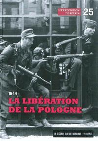 La Seconde Guerre mondiale : 1939-1945. Volume 25, 1944 : la libération de la Pologne : l'arrestation de Pétain