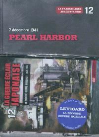 La Seconde Guerre mondiale : 1939-1945. Volume 12, 7 décembre 1941 : Pearl Harbor : la France libre aux Etats-Unis