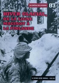 La Seconde Guerre mondiale : 1939-1945. Volume 3, Hiver glacial, de la ligne Maginot à la Finlande, 1939-1940 : la drôle de guerre