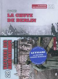 La Seconde Guerre mondiale : 1939-1945. Volume 28, La chute de Berlin, mai 1945 : le retour des prisonniers