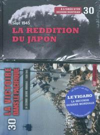 La Seconde Guerre mondiale : 1939-1945. Volume 30, La reddition du Japon, septembre 1945 : à l'orée d'un monde nouveau