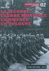 La Seconde Guerre mondiale : 1939-1945. Volume 2, La Seconde Guerre mondiale commence en Pologne, sept 1939 : la France déclare la guerre
