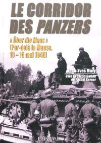 Le corridor des Panzers. Volume 1, Ober die Maas, par-delà la Meuse, 10-15 mai 1940