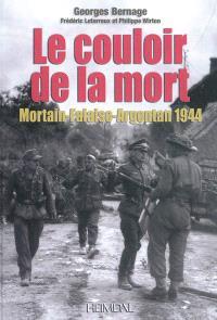 Le couloir de la mort : Mortain-Falaise-Argentan 1944