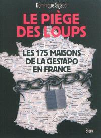 Le piège des loups : les 175 maisons de la Gestapo en France