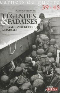 Légendes et fadaises de la Seconde Guerre mondiale