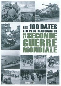 Les cent dates les plus marquantes de la Seconde Guerre mondiale