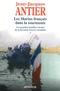Les grandes batailles navales de la Seconde Guerre mondiale. Volume 1, Les marins français dans la tourmente