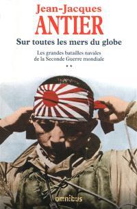 Les grandes batailles navales de la Seconde Guerre mondiale. Volume 2, Sur toutes les mers du globe