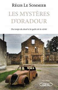 Les mystères d'Oradour : du temps du deuil à la quête de la vérité