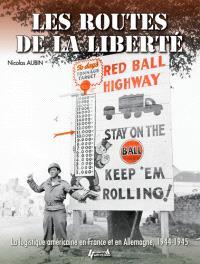 Les routes de la liberté : la logistique américaine en France et en Allemagne, 1944-1945