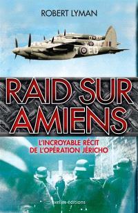 Raid sur Amiens : l'incroyable récit de l'opération Jéricho