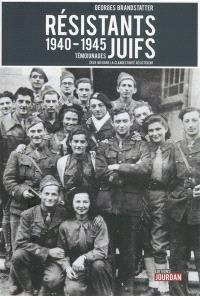 Résistants juifs : récits, témoignages, 1940-1945 : du combat contre l'anéantissement à la création de l'Etat d'Israël