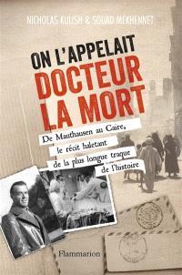 On l'appelait docteur la mort : de Mauthausen au Caire, le récit haletant de la plus longue traque de l'histoire