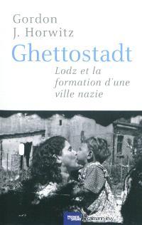 Ghettostadt : Lodz et la formation d'une ville nazie