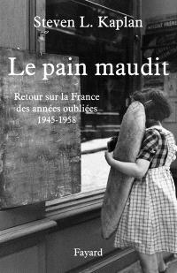 Le pain maudit : retour sur la France des années oubliées, 1945-1958