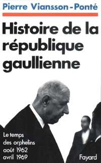 Histoire de la république gaullienne. Volume 2, Le temps des orphelins : août 1962-avril 1969