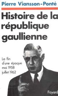 Histoire de la république gaullienne. Volume 1, La Fin d'une époque : juin 1958-juiilet 1962