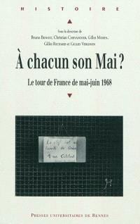 A chacun son mai ? : le tour de France de mai-juin 1968 : actes du colloque Identités confrontées à mai-juin 1968, Lyon 25, 26 et 27 mars 2009