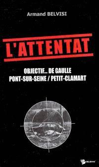 L'attentat : objectif... de Gaulle : Pont-sur-Seine, Petit-Clamart