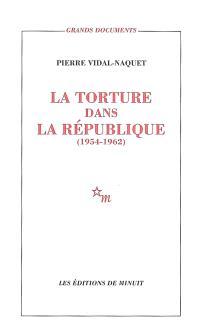 La torture dans la République : essai d'histoire et de politique contemporaines, 1954-1962