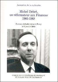 Michel Debré, un réformateur aux Finances 1966-1968 : journée d'études tenue à Bercy le 8 janvier 2004