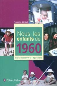 Nous, les enfants de 1960 : de la naissance à l'âge adulte