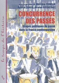 Usages politiques du passé dans la France contemporaine, Concurrence des passés