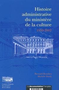 Histoire administrative du ministère de la Culture : 1959-2002 : les services de l'administration centrale