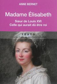 Madame Elisabeth, soeur de Louis XVI : celle qui aurait dû être roi