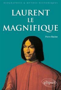 Laurent le Magnifique : 1449-1492 : un prince italien de la Renaissance