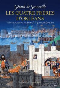 Les quatre frères d'Orléans : violences et passions au temps de la guerre de Cent Ans