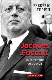 Jacques Foccart : dans l'ombre du pouvoir