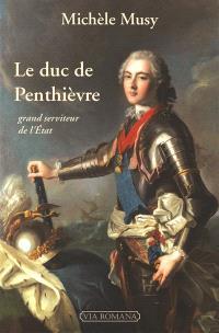Le duc de Penthièvre : grand serviteur de l'Etat