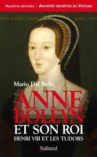 Anne Boleyn et son roi : Hneri VIII et les Tudors