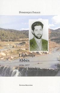 Laghrour Abbès, 1926-1957 : colonel de la wilaya des Aurès-Némentcha