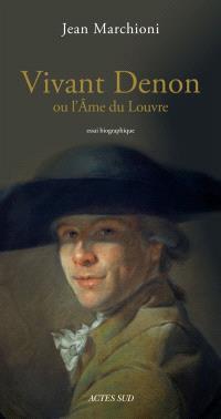Vivant Denon ou L'âme du Louvre : essai biographique