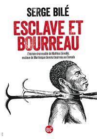 Esclave et bourreau : l'histoire incroyable de Mathieu Léveillé, esclave de Martinique devenu bourreau au Canada : document