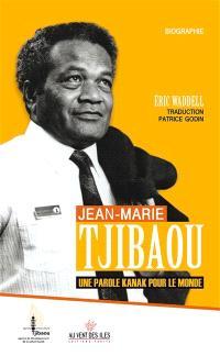 Jean-Marie Tjibaou, une parole kanak pour le monde : biographie