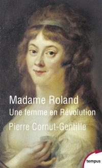 Madame Roland : une femme en Révolution