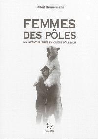 Femmes des pôles : dix aventurières en quête d'absolu