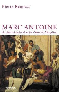 Marc Antoine : un destin inachevé entre César et Cléopâtre