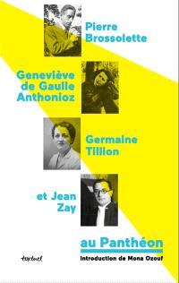 Geneviève de Gaulle-Anthonioz, Pierre Brossolette, Germaine Tillion et Jean Zay au Panthéon