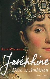 Joséphine : désir et ambition : biographie