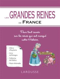 Les grandes reines de France : pour tout savoir sur les reines qui ont marqué notre histoire