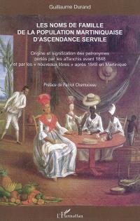 Les noms de famille d'origine africaine de la population martiniquaise d'ascendance servile : origine et signification des patronymes portés par les affranchis avant 1848 et par les nouveaux libres après 1848 en Martinique