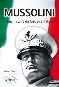 Mussolini : une histoire du fascisme italien