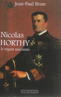 Nicolas Horthy : le régent méconnu
