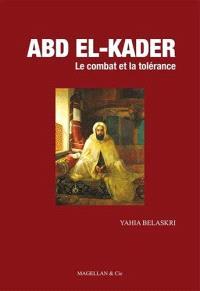 Abd El-Kader : le combat et la tolérance