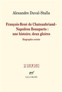 François-René de Chateaubriand-Napoléon Bonaparte : une histoire, deux gloires : biographie croisée